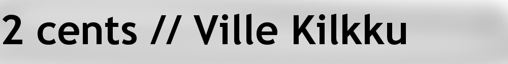 2 cents // Ville Kilkku